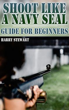 Shoot Like a Navy SEAL: Guide for Beginners: (Training Manual, Shooting), http://www.amazon.com/gp/product/B076C9JW99/ref=cm_sw_r_pi_eb_cN63zbY4RPFWW