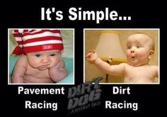 It's Simple... Pavement Racing vs Dirt Racing. That's right!! I'll take dirt track racing any day!!!