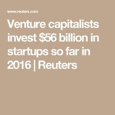 Venture capitalists invest $56 billion in startups so far in 2016 | Reuters