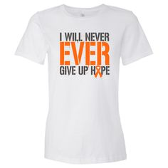 Wear this slogan with hope and defiance!  I Will Never EVER Give Up Hope powerful slogan on Leukemia shirts #Leukemia #Leukemiaawareness #LeukemiaShirt