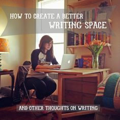 So inspiring! She's my new hero.  Avoiding Atrophy: How To Create A Better Writing Space (And Other Thoughts on Writing)