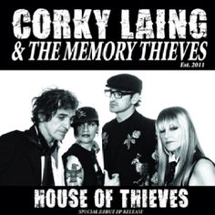 """""""House of Thieves"""" Debut release of """"Corky Laing & The Memory Thieves""""  www.memorythieves.com"""