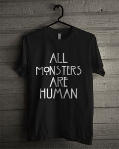 All Monster Are Human Black or White T Shirt Unisex Adult American Horror Story Inspired on Etsy, $16.99