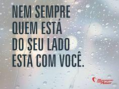 Sugestão da @Maria Canavello Mrasek Brasil: Nem sempre quem está do seu lado está com você. #lado #pessoa #amizade