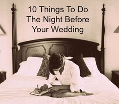 We love this | 10 Things To Do The Night Before Your Wedding
