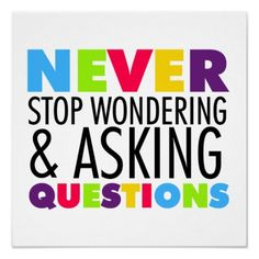 Shop Never Stop Wondering and Asking Questions Poster created by school_teacher. Personalize it with photos & text or purchase as is! Motivational Messages, Inspirational Posters, Motivational Posters, Inspirational Message, Quote Posters, Teacher Quotes, Teacher Humor, Questions To Ask, This Or That Questions