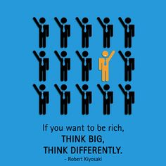If you want to be rich, think big, think differently. - Robert Kiyosaki http://www.networkmarketingpaysmebig.com/