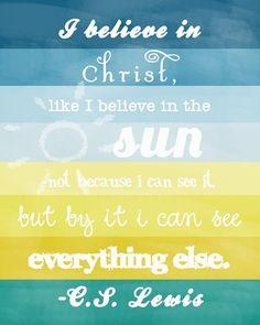 I believe... ~C.S. Lewis