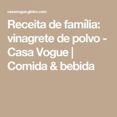 Receita de família: vinagrete de polvo - Casa Vogue   Comida & bebida