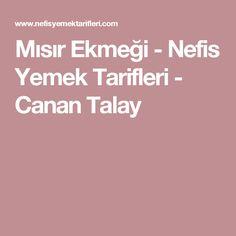 Mısır Ekmeği - Nefis Yemek Tarifleri - Canan Talay