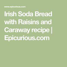 Irish Soda Bread with Raisins and Caraway recipe   Epicurious.com