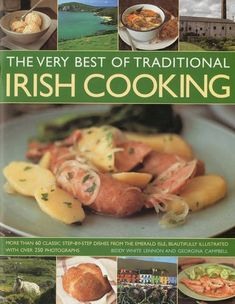 The Very Best of Traditional Irish Cooking: Authentic Irish recipes made simple – over 60 classic dishes, beautifully illustrated step-by-step with more than 250 photographs « Library User Group