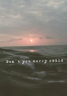 Dont you worry dont you worry child. See heavens got a plan for you.