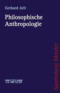 Philosophische Anthropologie / Gerhard Arlt