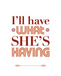 When Harry Met Sally, Typography Print, Quote Print, Movie Quote, Decorative, Film Quote - I'll Have What She's Having (8x10)
