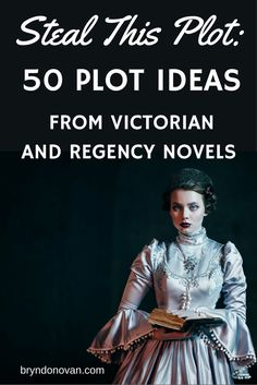 STEAL THIS PLOT: 50 Plot Ideas from Victorian and Regency Novels #master plots #idea starters #NaNoWriMo #novels