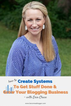 How To Create Systems To Get Stuff Done And Grow Your Blogging Business - with Erin Chase
