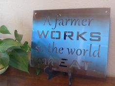 A Farmer Works so the World Can Eat, Steel Farmer Sign, Metal Farmer Works Sign, A Farmer's Work Sign, Metal Farming Signs by TriStateMetalFab on Etsy