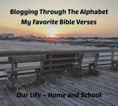 My Favorite Bibke Verses: Blogging through the Alphabet ~ Our Life- Home and School