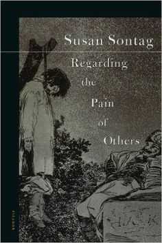 Regarding the Pain of Others//Susan Sontag