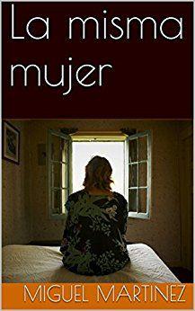 La misma mujer - Miguel Martínez. Narrativa (204) S R