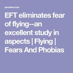 EFT eliminates fear of flying--an excellent study in aspects | Flying | Fears And Phobias