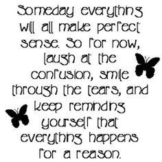 Someday everything will make since...