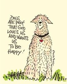 Dogs are proof that God wants us to be happy. Dog Quote