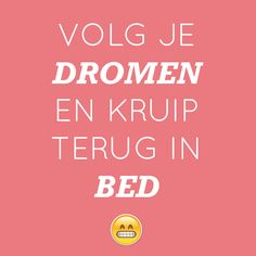 Volg je dromen en kruip terug in bed Losing Friends, Crps, Madina, Sleepless Nights, Feel Tired, Live Your Life, Happy Moments, Never Give Up, Feel Good