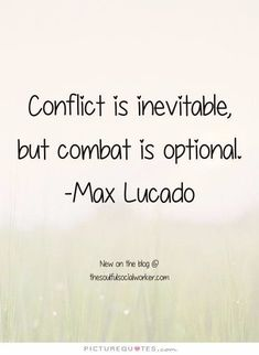 Conflict quote | 1000 Conflict Resolution Quotes, Conflict Quotes, Quotes To Live By, Me Quotes, Motivational Quotes, Funny Quotes, Inspirational Quotes, Leadership Quotes, Inevitable