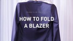 Thankfully the folks at Trunk Club have the best how-to guide to keep you looking dapper AF.   Here's An Insanely Easy Way To Fold A Blazer