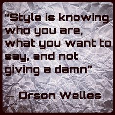 """""""Style is knowing who you are, what you want to say, and not giving a damn""""   ― Orson Welles #fashion #quotes #inspiration #style"""