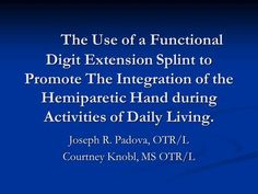 The Use of a Functional Digit Extension Splint to Promote The Integration of the…