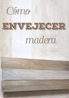 Como envejecer madera con pintura de una forma fácil y económica · Via www.sweethings.net #artesaniasmexicanasdiy