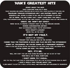 """Han Solo's wonderful sarcastic self, and my hero. Of course, there's just one missing: """"I love you."""" - Leia Organa """"I know."""" - Han Solo (Of course. Could you tell?)"""