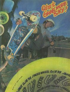 OJ wheels. They were the best wheels and then they disappeared. I remember this shot from an old Thrasher or Transworld