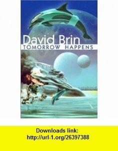 Tomorrow Happens (9781886778436) David Brin, Deb Geisler, James Burns, Vernor Vinge , ISBN-10: 1886778434  , ISBN-13: 978-1886778436 ,  , tutorials , pdf , ebook , torrent , downloads , rapidshare , filesonic , hotfile , megaupload , fileserve