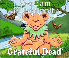 Keep calm and listen to the Grateful Dead