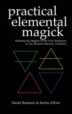 """Witch Library:  #Witch #Library ~ """"Practical Elemental Magick - A Guide to the Four Elements (Air, Fire, Water  Earth) in the Western Mystery Tradition,"""" by David Rankine  Sorita d'Este."""