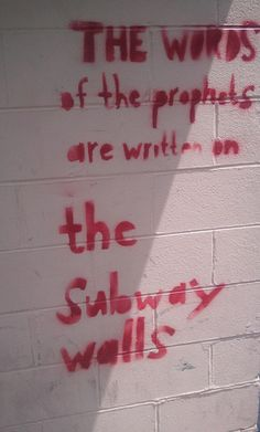 'The words of the prophets are written on the subway walls' (Simon & Garfunkel, The Sound of Silence)