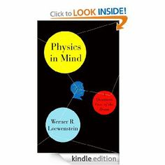 Physics in Mind: A Quantum View of the Brain by Werner Loewenstein (Kindle Edition)