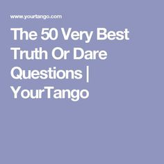 Try These 50 Truth Or Dare Questions To Get Your Party Started Good Truths To Ask, Truth Questions To Ask, Good Truth Or Dares, Questions For Girls, Fun Dares, This Or That Questions, Extreme Truth Or Dare, Extreme Dares
