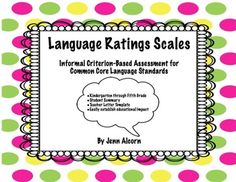 Common Core Language Rating Scales are informal evaluation tools to help determine education impact of speech & language disorders in the classroom, as well as to aide in documenting standard mastery, therapy baselines and postlines, or progress monitoring from grade to grade.