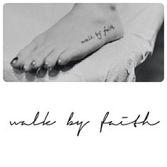 "Beautiful tattoo idea - ""walk by faith"""