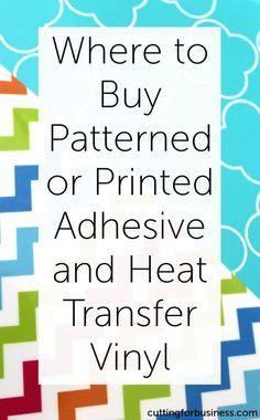 Where to Buy Patterned or Printed Adhesive or Heat Transfer Vinyl for your Silhouette Cameo or Cricut by cuttingforbusiness.com