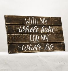 With my whole heart for my whole life rustic wedding sign.
