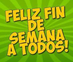 Feliz fin de semana a todos !!