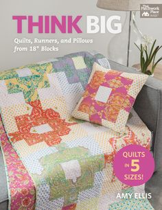 """Think Big: Quilts, Runners, and Pillows from 18"""" Blocks by Amy Ellis"""