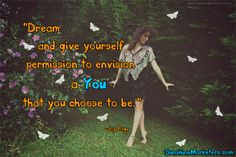 """""""Dream and give yourself permission to envision a YOU that you choose to be."""" - Joy Page www.SunshineMarketers.com #quotes"""