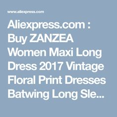Aliexpress.com : Buy ZANZEA Women Maxi Long Dress 2017 Vintage Floral Print Dresses Batwing Long Sleeve Pockets Casual Loose Vestidos Plus Size from Reliable dress career suppliers on Romeo & Juliet Clothes Store